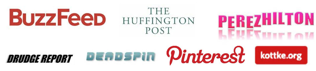 BuzzFeed, the Huffington Post, Perez Hilton, Drudge Report, Deadspin, Pinterest, etc.